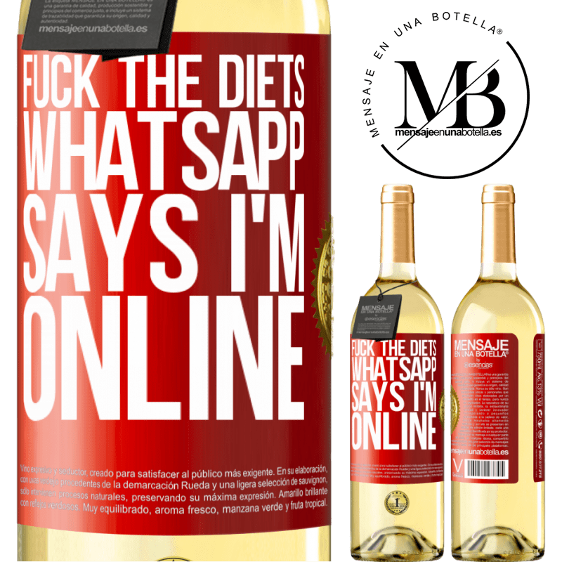 24,95 € Free Shipping | White Wine WHITE Edition Fuck the diets, whatsapp says I'm online Red Label. Customizable label Young wine Harvest 2020 Verdejo