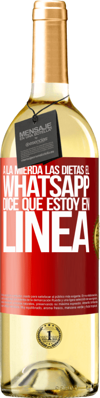 24,95 € Envío gratis | Vino Blanco Edición WHITE A la mierda las dietas, el whatsapp dice que estoy en linea Etiqueta Roja. Etiqueta personalizable Vino joven Cosecha 2020 Verdejo