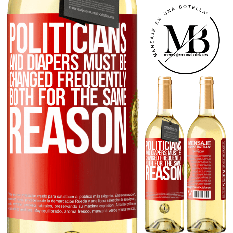 24,95 € Free Shipping | White Wine WHITE Edition Politicians and diapers must be changed frequently. Both for the same reason Red Label. Customizable label Young wine Harvest 2020 Verdejo