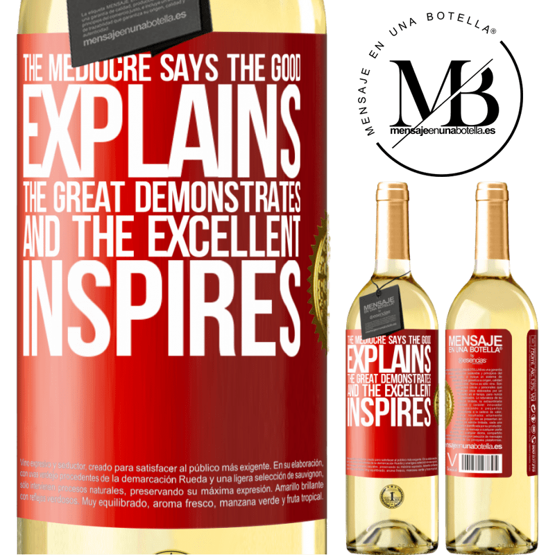24,95 € Free Shipping | White Wine WHITE Edition The mediocre says, the good explains, the great demonstrates and the excellent inspires Red Label. Customizable label Young wine Harvest 2020 Verdejo