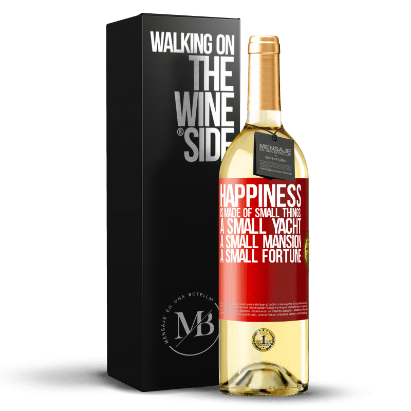 24,95 € Free Shipping   White Wine WHITE Edition Happiness is made of small things: a small yacht, a small mansion, a small fortune Red Label. Customizable label Young wine Harvest 2020 Verdejo