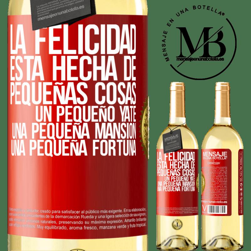 24,95 € Envío gratis | Vino Blanco Edición WHITE La felicidad está hecha de pequeñas cosas: un pequeño yate, una pequeña mansión, una pequeña fortuna Etiqueta Roja. Etiqueta personalizable Vino joven Cosecha 2020 Verdejo