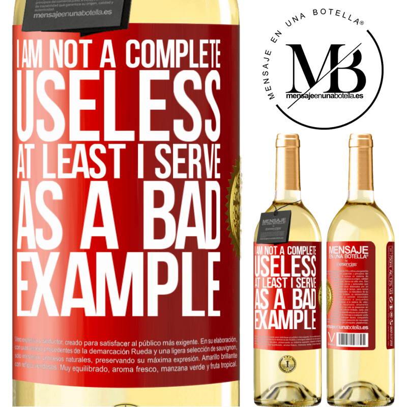 24,95 € Free Shipping   White Wine WHITE Edition I am not a complete useless ... At least I serve as a bad example Red Label. Customizable label Young wine Harvest 2020 Verdejo
