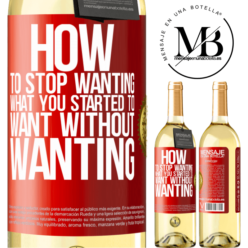 24,95 € Free Shipping   White Wine WHITE Edition How to stop wanting what you started to want without wanting Red Label. Customizable label Young wine Harvest 2020 Verdejo
