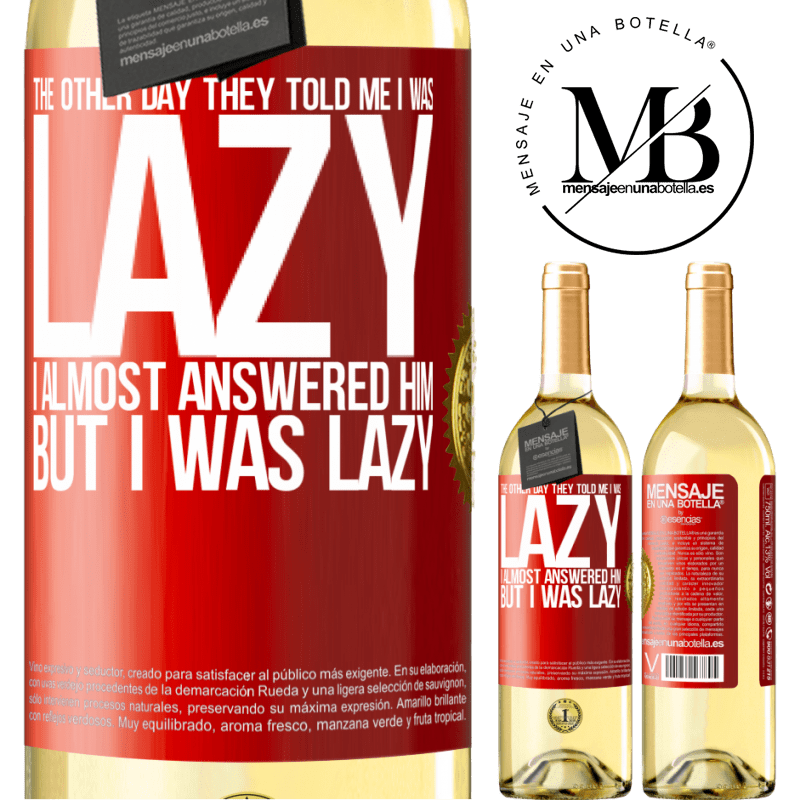 24,95 € Free Shipping | White Wine WHITE Edition The other day they told me I was lazy, I almost answered him, but I was lazy Red Label. Customizable label Young wine Harvest 2020 Verdejo