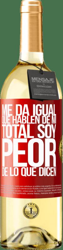 24,95 € Envío gratis | Vino Blanco Edición WHITE Me da igual que hablen de mí, total soy peor de lo que dicen Etiqueta Roja. Etiqueta personalizable Vino joven Cosecha 2020 Verdejo
