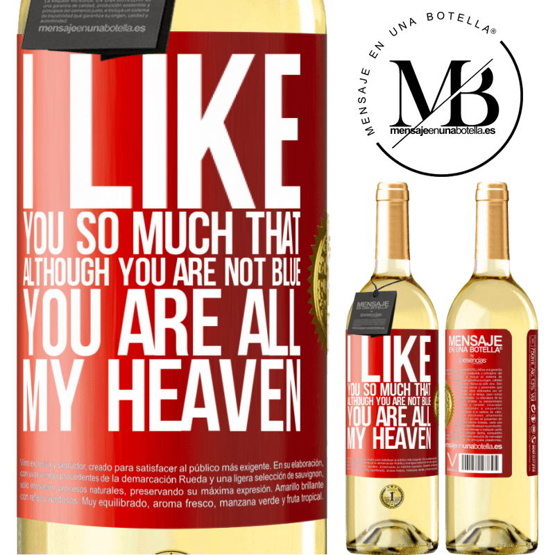 24,95 € Free Shipping | White Wine WHITE Edition I like you so much that, although you are not blue, you are all my heaven Red Label. Customizable label Young wine Harvest 2020 Verdejo