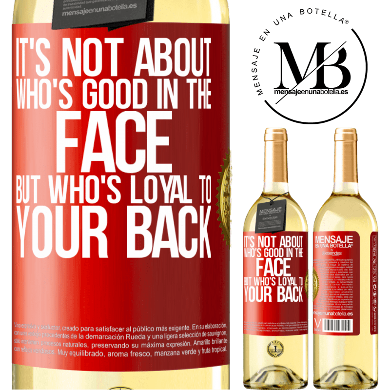24,95 € Free Shipping   White Wine WHITE Edition It's not about who's good in the face, but who's loyal to your back Red Label. Customizable label Young wine Harvest 2020 Verdejo