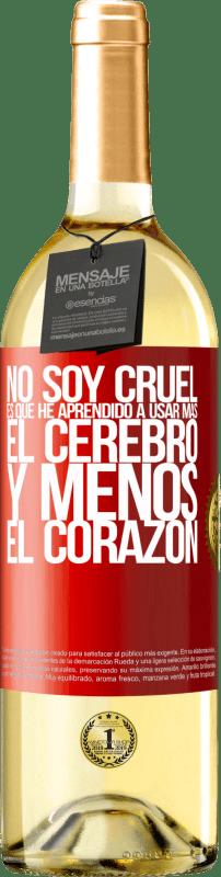 24,95 € Envío gratis | Vino Blanco Edición WHITE No soy cruel, es que he aprendido a usar más el cerebro y menos el corazón Etiqueta Roja. Etiqueta personalizable Vino joven Cosecha 2020 Verdejo