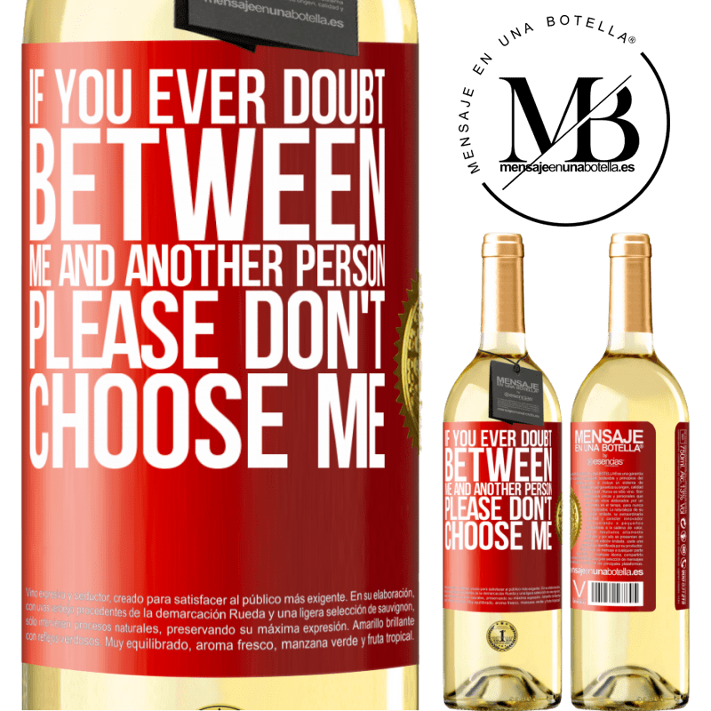 24,95 € Free Shipping | White Wine WHITE Edition If you ever doubt between me and another person, please don't choose me Red Label. Customizable label Young wine Harvest 2020 Verdejo