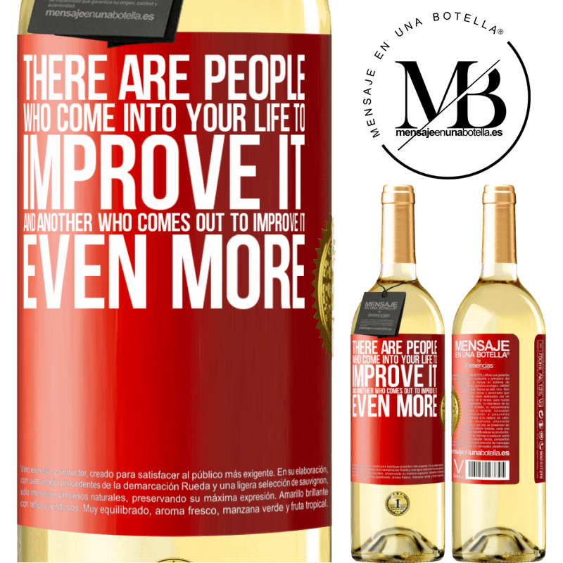 24,95 € Free Shipping | White Wine WHITE Edition There are people who come into your life to improve it and another who comes out to improve it even more Red Label. Customizable label Young wine Harvest 2020 Verdejo