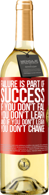 24,95 € Free Shipping   White Wine WHITE Edition Failure is part of success. If you don't fail, you don't learn. And if you don't learn, you don't change Red Label. Customizable label Young wine Harvest 2020 Verdejo