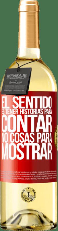 24,95 € Envío gratis | Vino Blanco Edición WHITE El sentido de la vida es tener historias para contar, no cosas para mostrar Etiqueta Roja. Etiqueta personalizable Vino joven Cosecha 2020 Verdejo