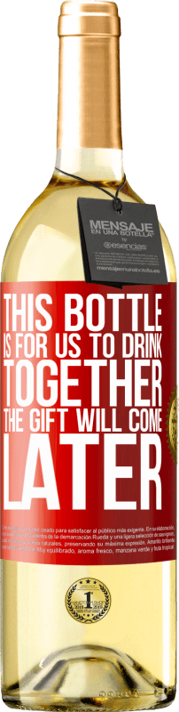 24,95 € Free Shipping | White Wine WHITE Edition This bottle is for us to drink together. The gift will come later Red Label. Customizable label Young wine Harvest 2020 Verdejo