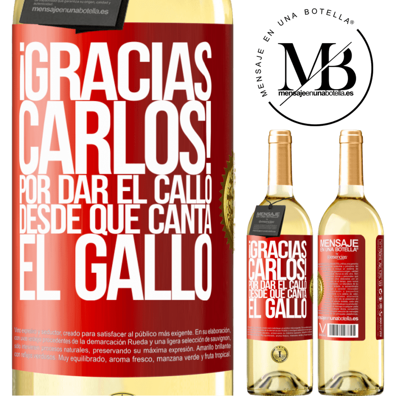 24,95 € Free Shipping   White Wine WHITE Edition Gracias Carlos! Por dar el callo desde que canta el gallo Red Label. Customizable label Young wine Harvest 2020 Verdejo