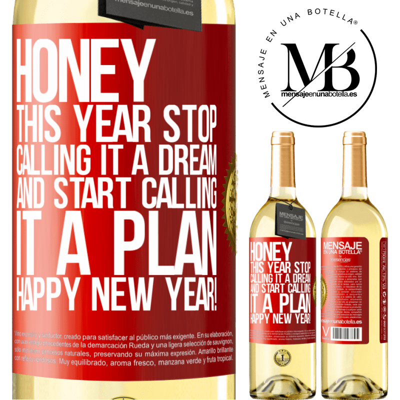 24,95 € Free Shipping | White Wine WHITE Edition Honey, this year stop calling it a dream and start calling it a plan. Happy New Year! Red Label. Customizable label Young wine Harvest 2020 Verdejo