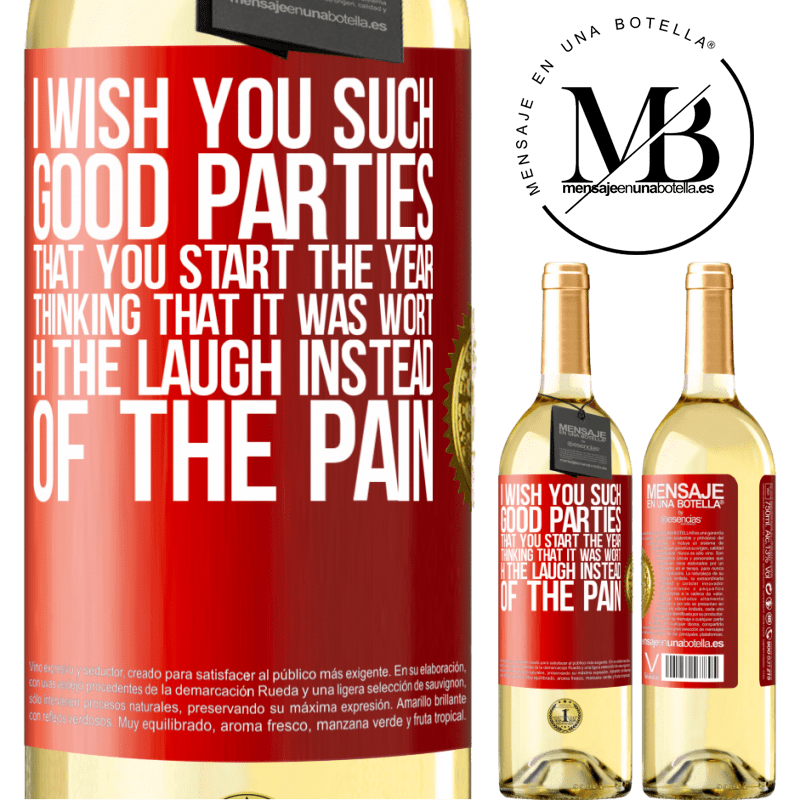 24,95 € Free Shipping | White Wine WHITE Edition I wish you such good parties, that you start the year thinking that it was worth the laugh instead of the pain Red Label. Customizable label Young wine Harvest 2020 Verdejo