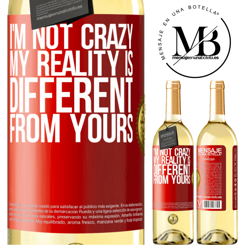 24,95 € Free Shipping   White Wine WHITE Edition I'm not crazy, my reality is different from yours Red Label. Customizable label Young wine Harvest 2020 Verdejo
