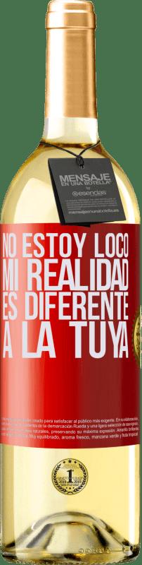 24,95 € Envío gratis   Vino Blanco Edición WHITE No estoy loco, mi realidad es diferente a la tuya Etiqueta Roja. Etiqueta personalizable Vino joven Cosecha 2020 Verdejo