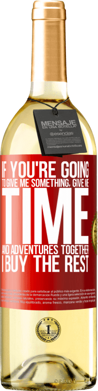 24,95 € Free Shipping | White Wine WHITE Edition If you're going to give me something, give me time and adventures together. I buy the rest Red Label. Customizable label Young wine Harvest 2020 Verdejo