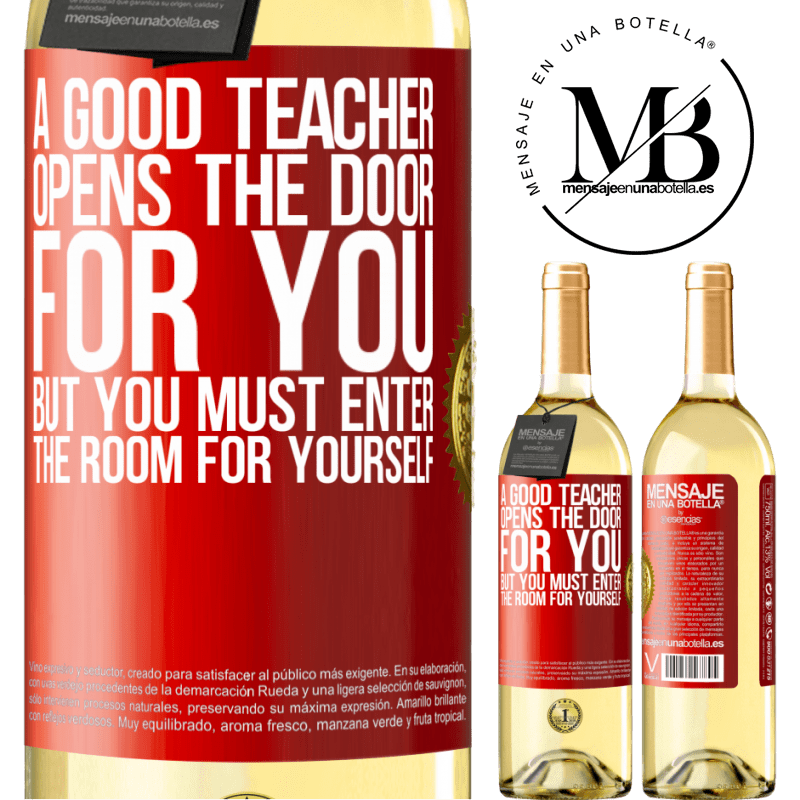 24,95 € Free Shipping | White Wine WHITE Edition A good teacher opens the door for you, but you must enter the room for yourself Red Label. Customizable label Young wine Harvest 2020 Verdejo