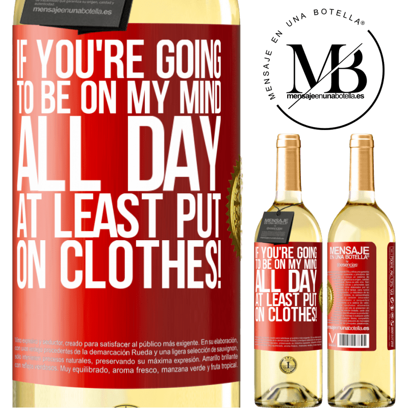 24,95 € Free Shipping | White Wine WHITE Edition If you're going to be on my mind all day, at least put on clothes! Red Label. Customizable label Young wine Harvest 2020 Verdejo