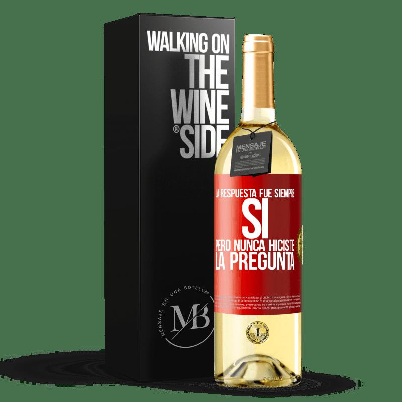 24,95 € Envoi gratuit   Vin blanc Édition WHITE La réponse était toujours OUI. Mais tu n'as jamais posé la question Étiquette Rouge. Étiquette personnalisable Vin jeune Récolte 2020 Verdejo