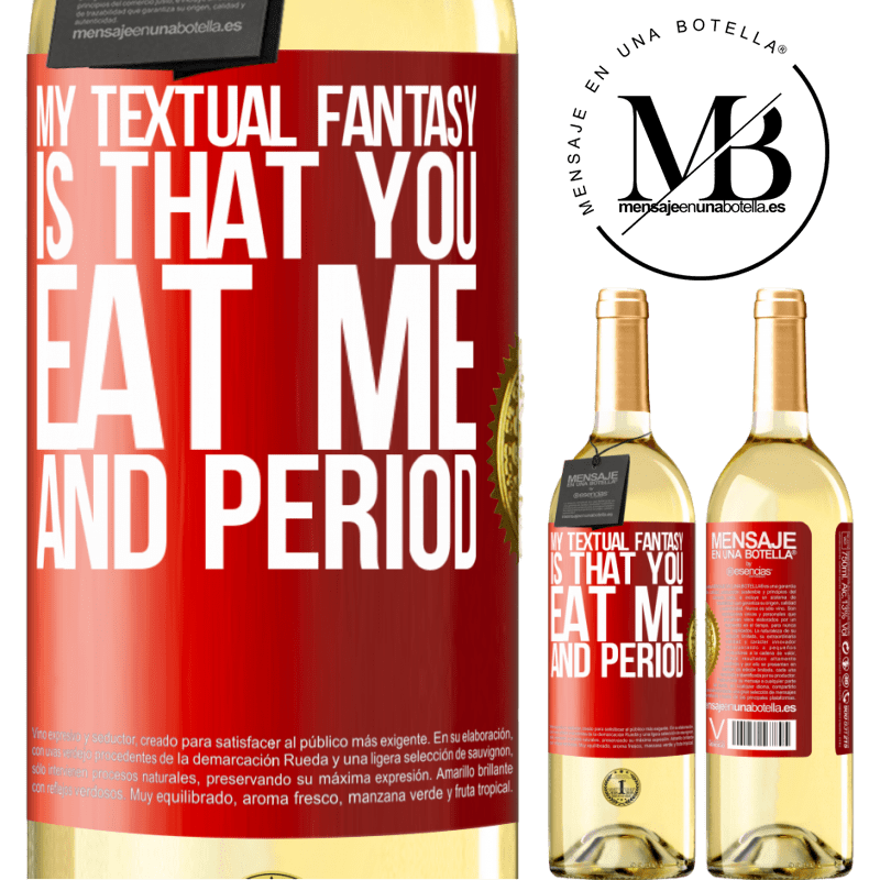 24,95 € Free Shipping | White Wine WHITE Edition My textual fantasy is that you eat me and period Red Label. Customizable label Young wine Harvest 2020 Verdejo