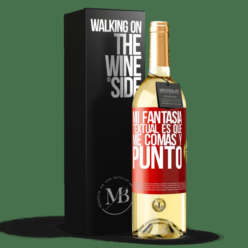 24,95 € Envío gratis | Vino Blanco Edición WHITE Mi fantasía textual es que me comas y punto Etiqueta Roja. Etiqueta personalizable Vino joven Cosecha 2020 Verdejo