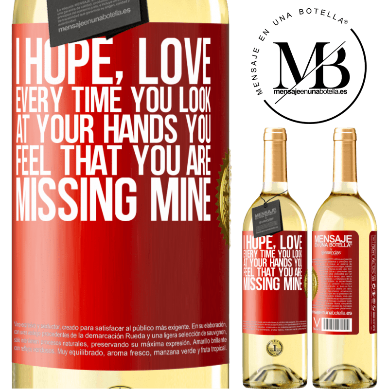 24,95 € Free Shipping | White Wine WHITE Edition I hope, love, every time you look at your hands you feel that you are missing mine Red Label. Customizable label Young wine Harvest 2020 Verdejo
