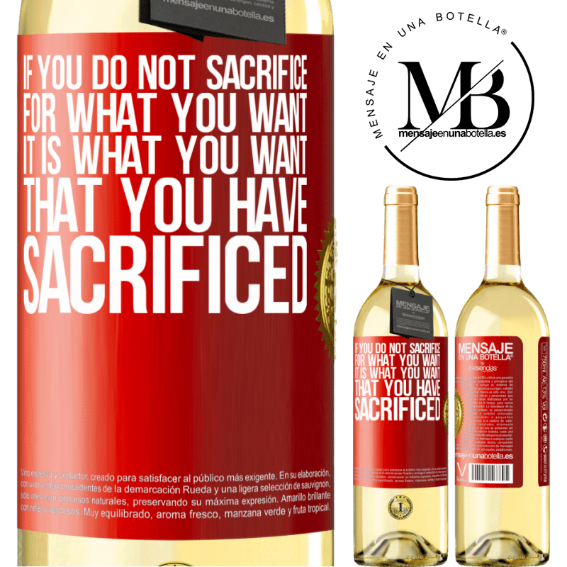 24,95 € Free Shipping | White Wine WHITE Edition If you do not sacrifice for what you want, it is what you want that you have sacrificed Red Label. Customizable label Young wine Harvest 2020 Verdejo