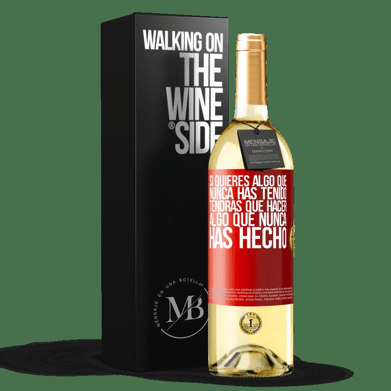 24,95 € Envoi gratuit | Vin blanc Édition WHITE Si vous voulez quelque chose que vous n'avez jamais eu, vous devrez faire quelque chose que vous n'avez jamais fait Étiquette Rouge. Étiquette personnalisable Vin jeune Récolte 2020 Verdejo