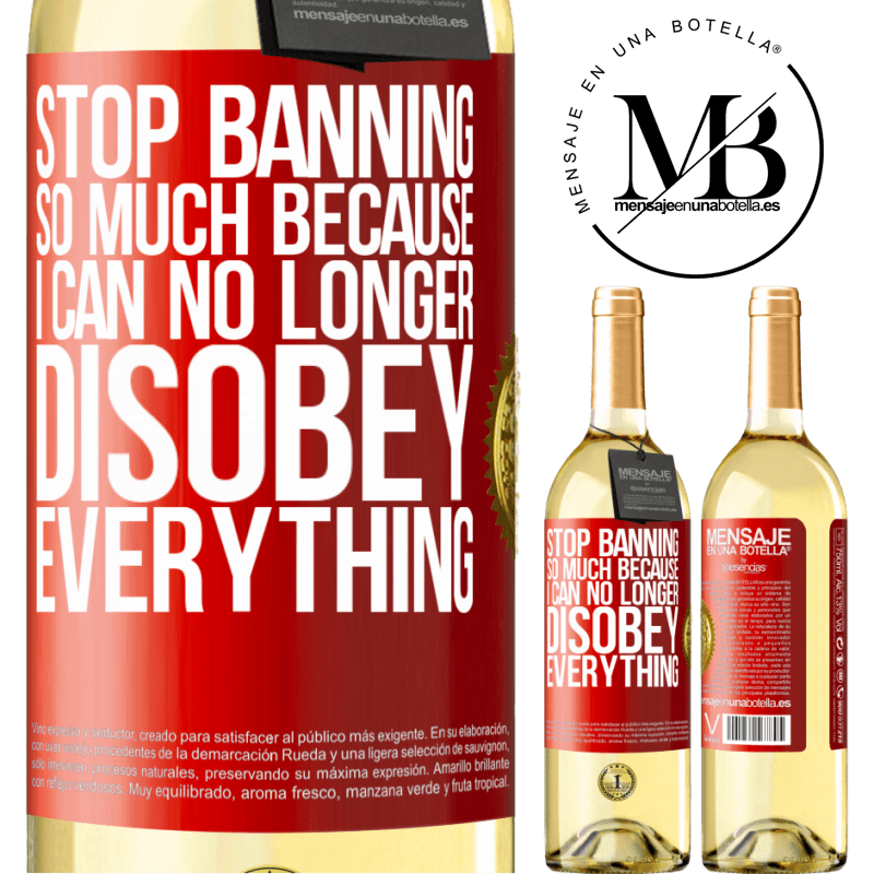 24,95 € Free Shipping | White Wine WHITE Edition Stop banning so much because I can no longer disobey everything Red Label. Customizable label Young wine Harvest 2020 Verdejo