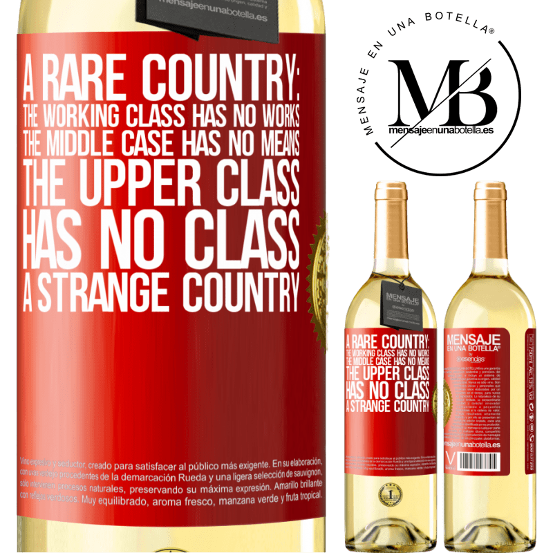 24,95 € Free Shipping | White Wine WHITE Edition A rare country: the working class has no works, the middle case has no means, the upper class has no class. A strange country Red Label. Customizable label Young wine Harvest 2020 Verdejo