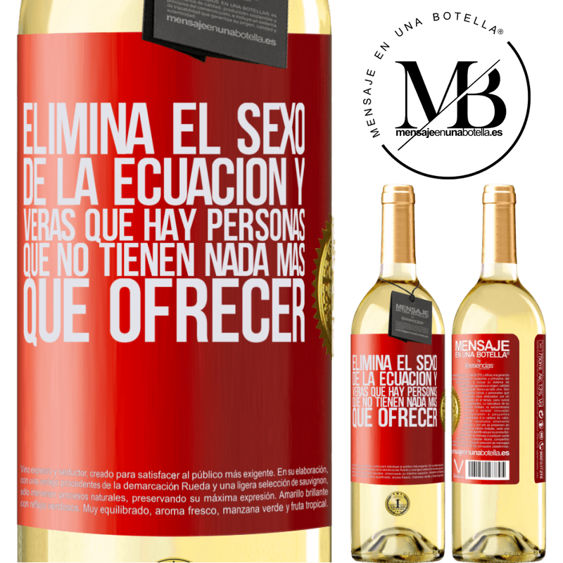 24,95 € Envío gratis | Vino Blanco Edición WHITE Elimina el sexo de la ecuación y verás que hay personas que no tienen nada más que ofrecer Etiqueta Roja. Etiqueta personalizable Vino joven Cosecha 2020 Verdejo