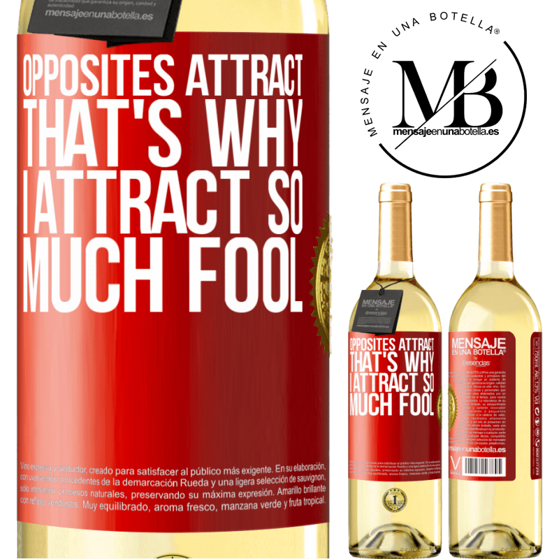 24,95 € Free Shipping | White Wine WHITE Edition Opposites attract. That's why I attract so much fool Red Label. Customizable label Young wine Harvest 2020 Verdejo