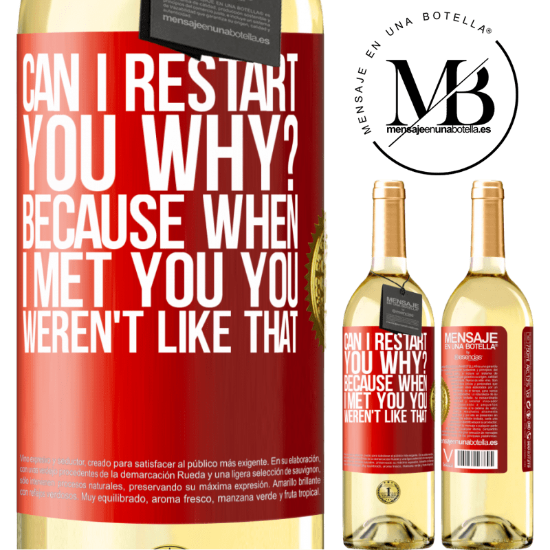 24,95 € Free Shipping | White Wine WHITE Edition can i restart you Why? Because when I met you you weren't like that Red Label. Customizable label Young wine Harvest 2020 Verdejo