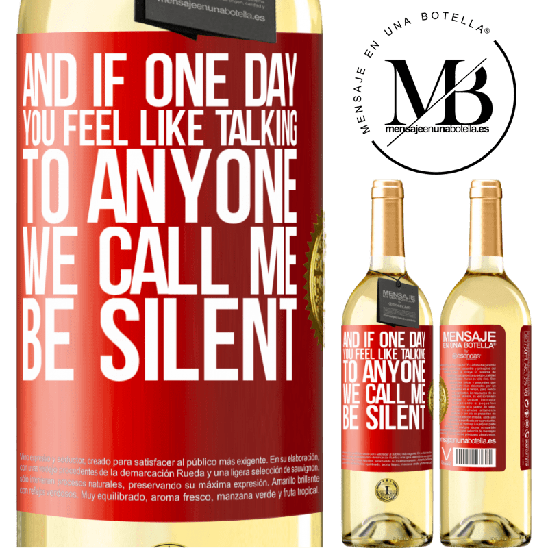 24,95 € Free Shipping | White Wine WHITE Edition And if one day you feel like talking to anyone, we call me, be silent Red Label. Customizable label Young wine Harvest 2020 Verdejo