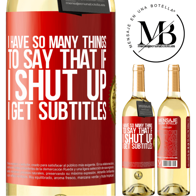 24,95 € Free Shipping | White Wine WHITE Edition I have so many things to say that if I shut up I get subtitles Red Label. Customizable label Young wine Harvest 2020 Verdejo