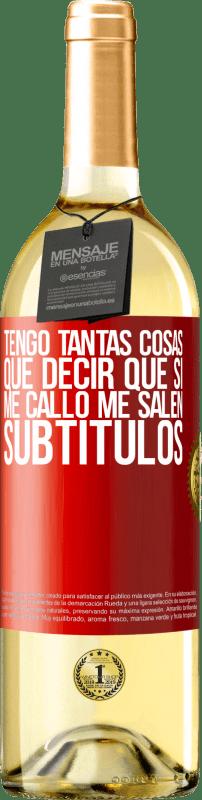 24,95 € Envío gratis | Vino Blanco Edición WHITE Tengo tantas cosas que decir que si me callo me salen subtítulos Etiqueta Roja. Etiqueta personalizable Vino joven Cosecha 2020 Verdejo
