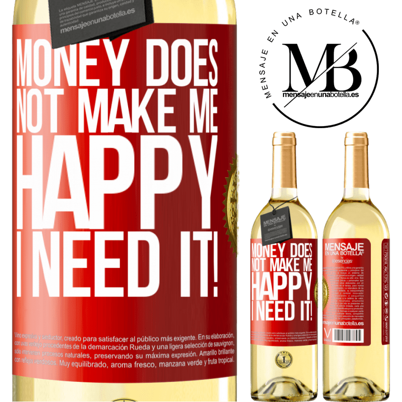 24,95 € Free Shipping | White Wine WHITE Edition Money does not make me happy. I need it! Red Label. Customizable label Young wine Harvest 2020 Verdejo