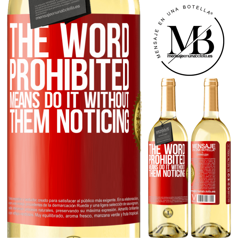 24,95 € Free Shipping | White Wine WHITE Edition The word PROHIBITED means do it without them noticing Red Label. Customizable label Young wine Harvest 2020 Verdejo