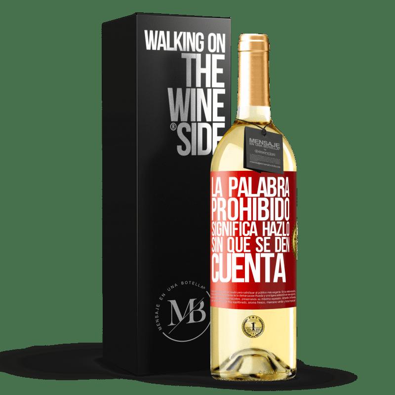 24,95 € Envío gratis | Vino Blanco Edición WHITE La palabra PROHIBIDO significa hazlo sin que se den cuenta Etiqueta Roja. Etiqueta personalizable Vino joven Cosecha 2020 Verdejo