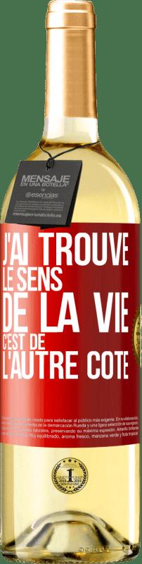 24,95 € Envoi gratuit   Vin blanc Édition WHITE J'ai trouvé le sens de la vie. C'est pour l'autre côté Étiquette Rouge. Étiquette personnalisable Vin jeune Récolte 2020 Verdejo