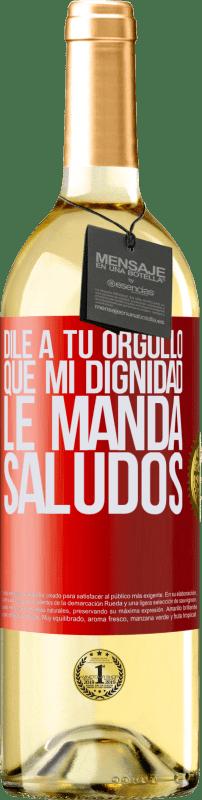 24,95 € Envío gratis   Vino Blanco Edición WHITE Dile a tu orgullo que mi dignidad le manda saludos Etiqueta Roja. Etiqueta personalizable Vino joven Cosecha 2020 Verdejo