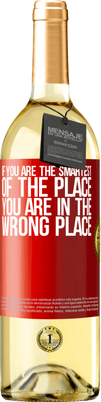 24,95 € | White Wine WHITE Edition If you are the smartest of the place, you are in the wrong place Red Label. Customizable label Young wine Harvest 2020 Verdejo