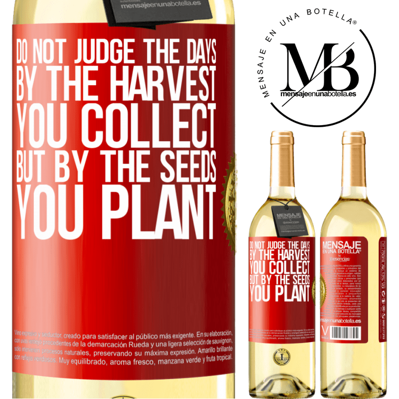 24,95 € Free Shipping   White Wine WHITE Edition Do not judge the days by the harvest you collect, but by the seeds you plant Red Label. Customizable label Young wine Harvest 2020 Verdejo