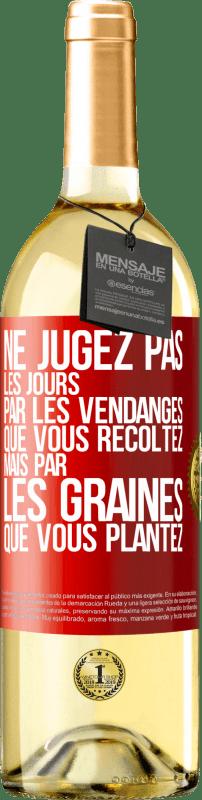 24,95 € Envoi gratuit | Vin blanc Édition WHITE Ne jugez pas les jours par la récolte que vous récoltez, mais par les graines que vous plantez Étiquette Rouge. Étiquette personnalisable Vin jeune Récolte 2020 Verdejo
