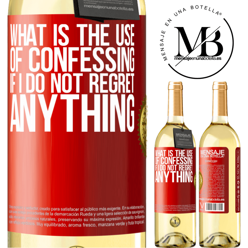 24,95 € Free Shipping | White Wine WHITE Edition What is the use of confessing if I do not regret anything Red Label. Customizable label Young wine Harvest 2020 Verdejo