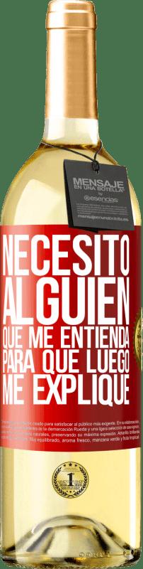 24,95 € Envío gratis | Vino Blanco Edición WHITE Necesito alguien que me entienda... Para que luego me explique Etiqueta Roja. Etiqueta personalizable Vino joven Cosecha 2020 Verdejo